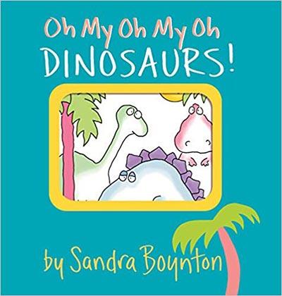 Sandra Boynton Board Books - My Oh My Oh Dinosaurs